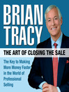 The Art of Closing the Sale (MP3): The Key to Making More Money Faster in the World of Professional Selling